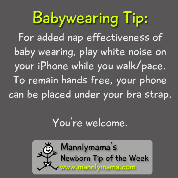 For added nap effectiveness of baby wearing, play white noise on your iPhone while you walk/pace. To remain hands free, your phone can be placed under your bra strap.  You're welcome.