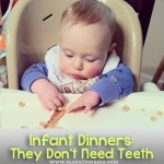 Infant Dinners: They Don't Need Teeth